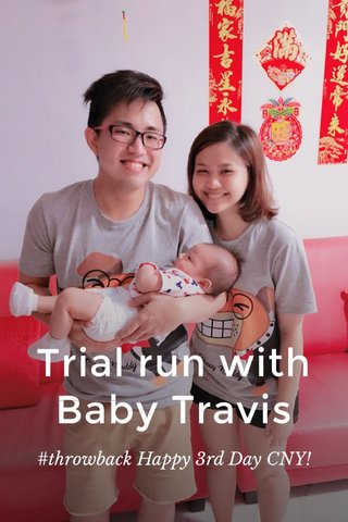 Trial run with Baby Travis #throwback Happy 3rd Day CNY!
