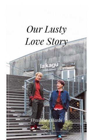 Our Lusty Love Story Hyukkie xHaebi