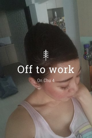 Off to work On Chu 4