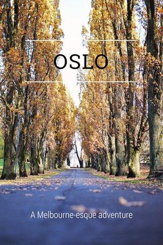 OSLO A Melbourne-esque adventure