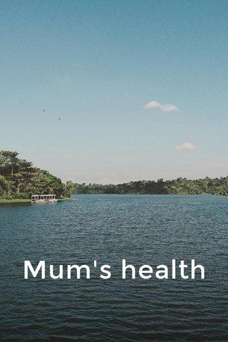 Mum's health