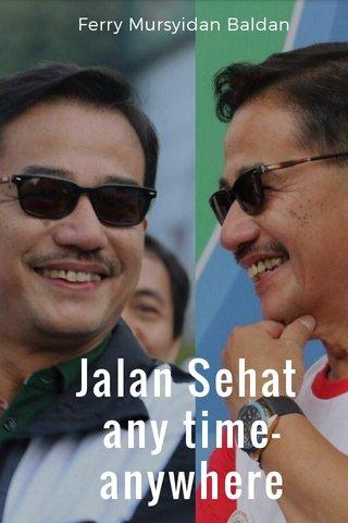Jalan Sehat any time-anywhere Ferry Mursyidan Baldan