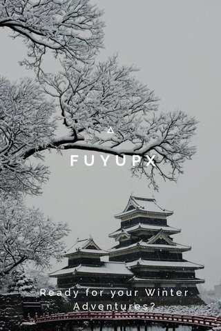FUYUPX Ready for your Winter Adventures?