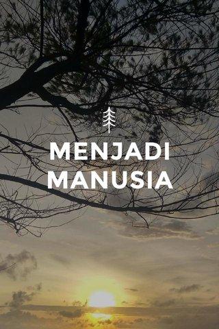 MENJADI MANUSIA