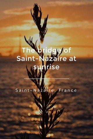 The bridge of Saint-Nazaire at sunrise Saint-Nazaire, France