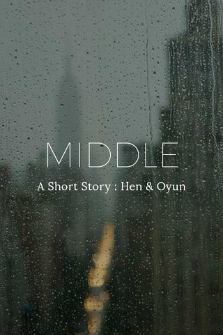 MIDDLE A Short Story : Hen & Oyun