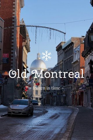 Old Montreal ~ frozen in time ~