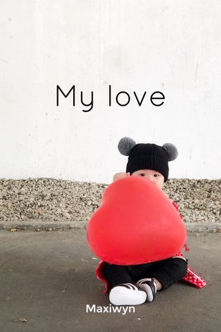 My love Maxiwyn