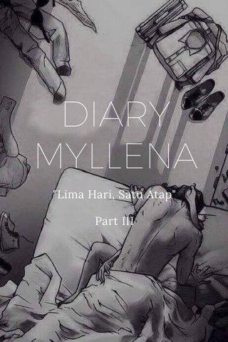 "DIARY MYLLENA ""Lima Hari, Satu Atap"" Part III"