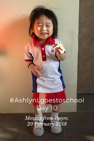 #AshlynLgoestoschool Day 10 Moving from Dayre. 20 February 2018