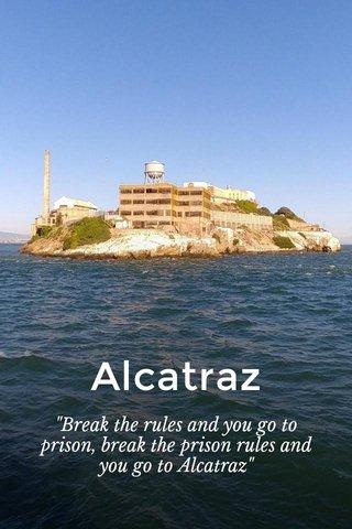"""Alcatraz """"Break the rules and you go to prison, break the prison rules and you go to Alcatraz"""""""