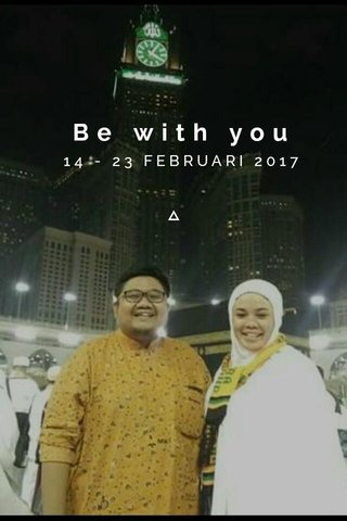 Be with you 14 - 23 FEBRUARI 2017