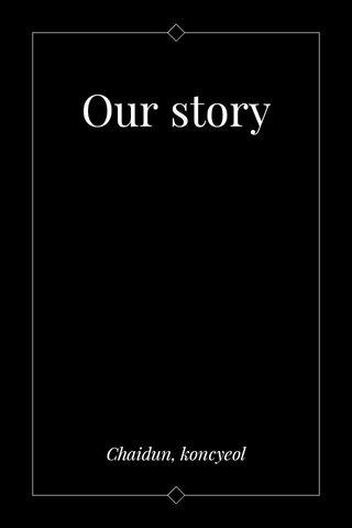 Our story Chaidun, koncyeol