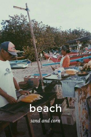 beach sand and corn