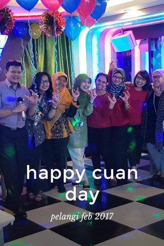 happy cuan day pelangi feb 2017