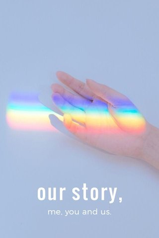 our story, me, you and us.