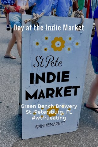 Day at the Indie Market Green Bench Brewery St. Petersburg, FL #wtfrueating