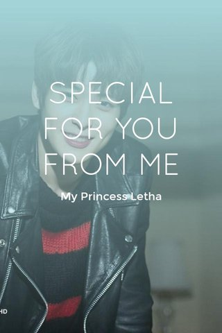 SPECIAL FOR YOU FROM ME My Princess Letha