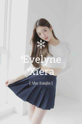 Evelyne Xiera [ Ahn Eunjin ]
