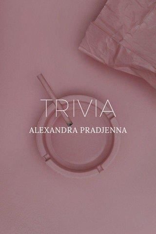 TRIVIA ALEXANDRA PRADJENNA
