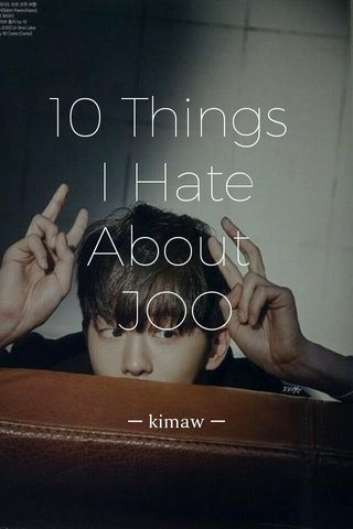 10 Things I Hate About JOO ㅡ kimaw ㅡ