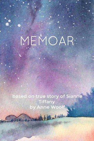 MEMOAR based on true story of Sianne Tiffany by Anne Woolf