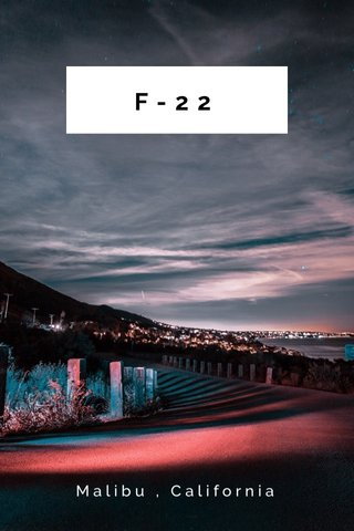 F-22 Malibu , California