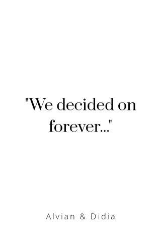 """""""We decided on forever..."""" Alvian & Didia"""