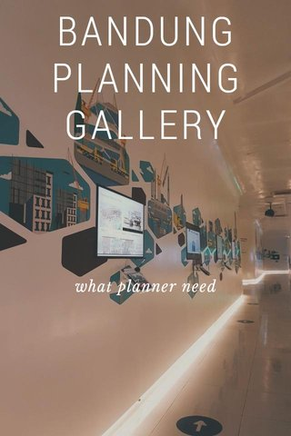 BANDUNG PLANNING GALLERY what planner need
