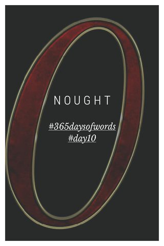 NOUGHT #365daysofwords #day10