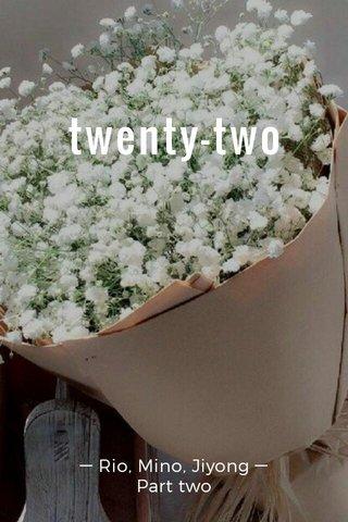 twenty-two ─ Rio, Mino, Jiyong ─ Part two