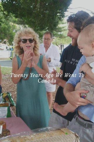 Twenty Years Ago We Went To Canada