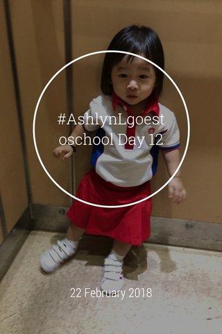 #AshlynLgoestoschool Day 12 22 February 2018