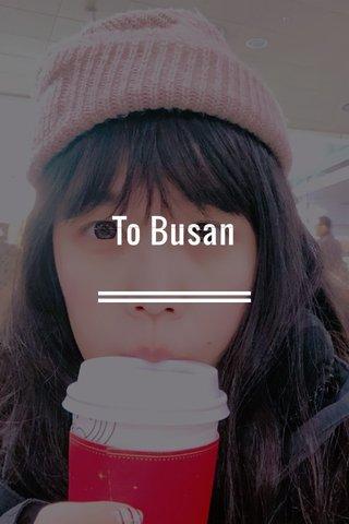 To Busan