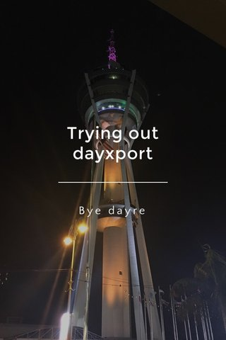 Trying out dayxport Bye dayre