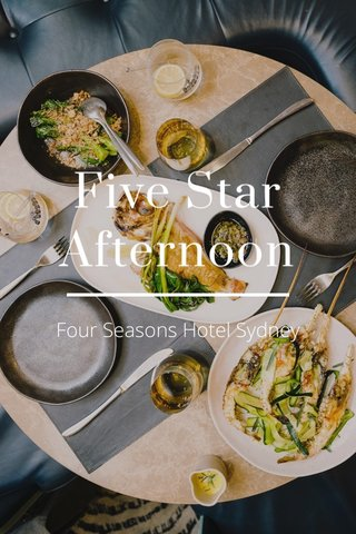 Five Star Afternoon Four Seasons Hotel Sydney