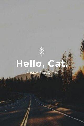 Hello, Cat. Please check me.