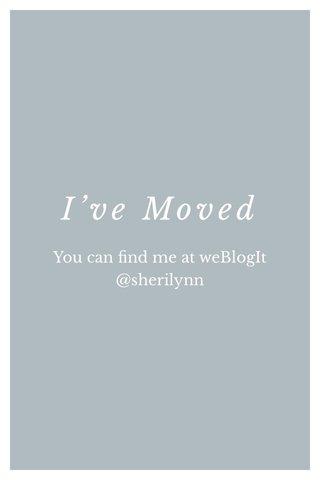 I've Moved