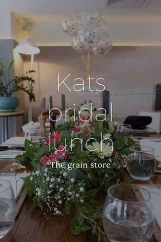 Kats bridal lunch The grain store