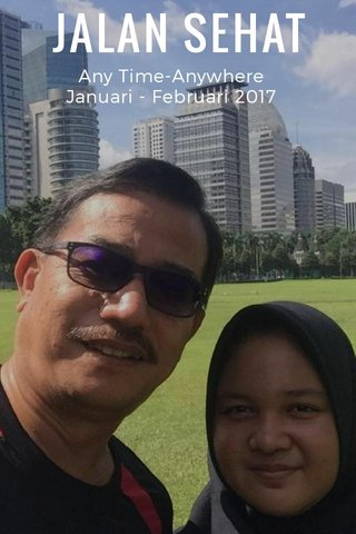 JALAN SEHAT Any Time-Anywhere Januari - Februari 2017