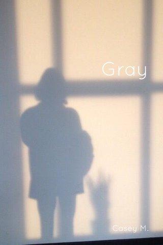 Gray Casey M.