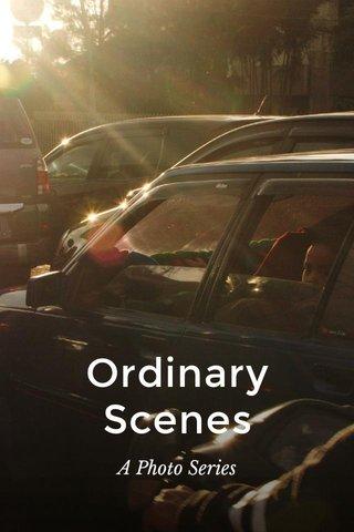 Ordinary Scenes A Photo Series