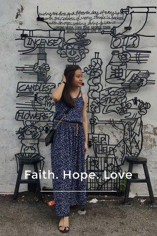 Faith. Hope. Love