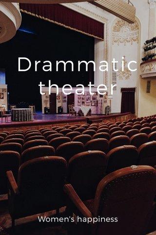 Drammatic theater Women's happiness