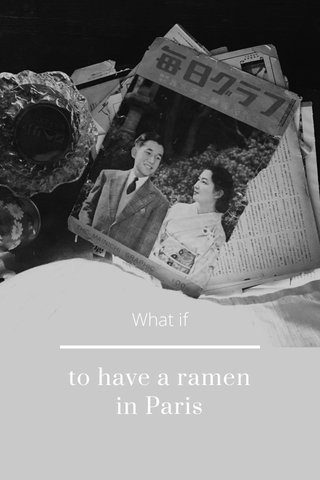 to have a ramen in Paris What if