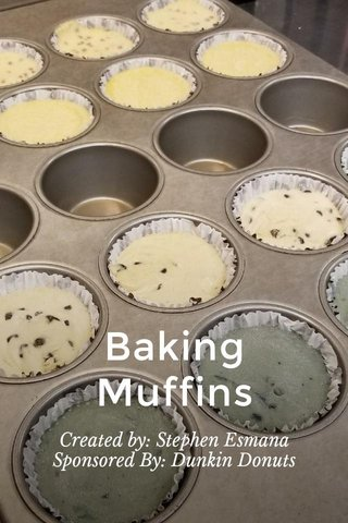 Baking Muffins Created by: Stephen Esmana Sponsored By: Dunkin Donuts