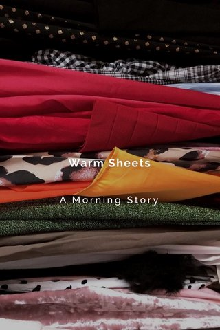 Warm Sheets A Morning Story