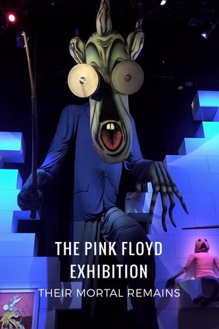 THE PINK FLOYD EXHIBITION THEIR MORTAL REMAINS