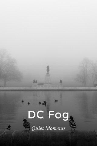 DC Fog Quiet Moments