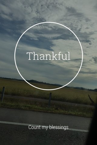 Thankful Count my blessings